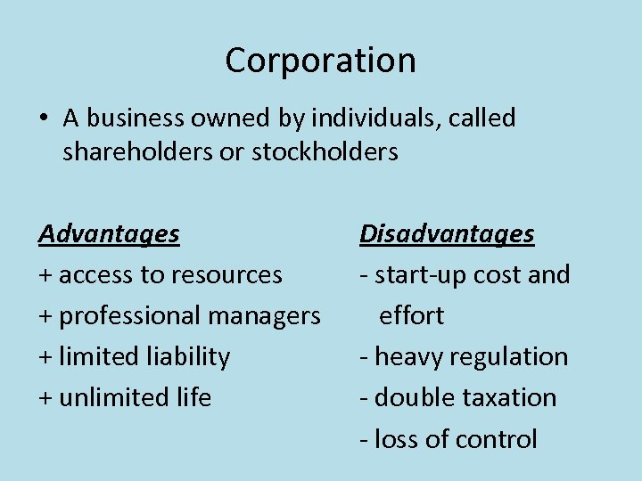 Corporation • A business owned by individuals, called shareholders or stockholders Advantages + access