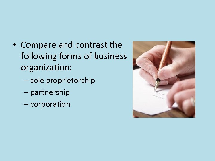 • Compare and contrast the following forms of business organization: – sole proprietorship