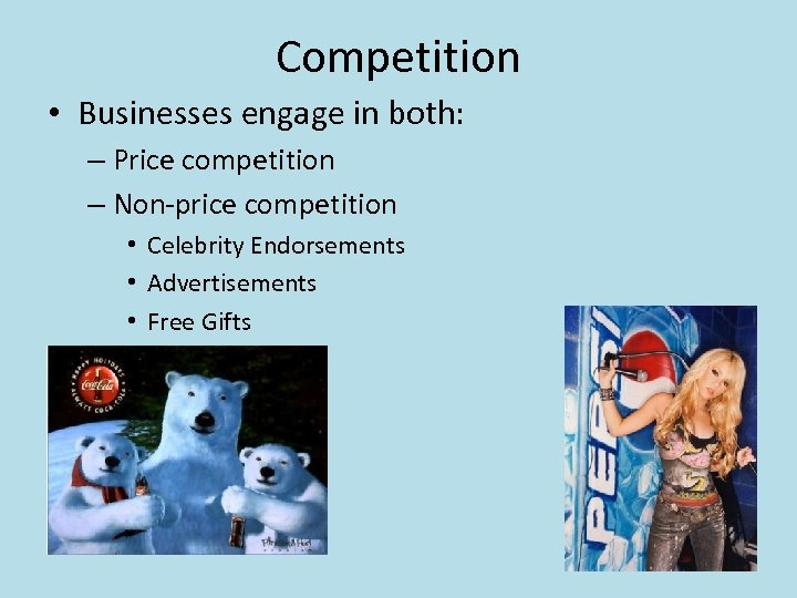 Competition • Businesses engage in both: – Price competition – Non-price competition • Celebrity