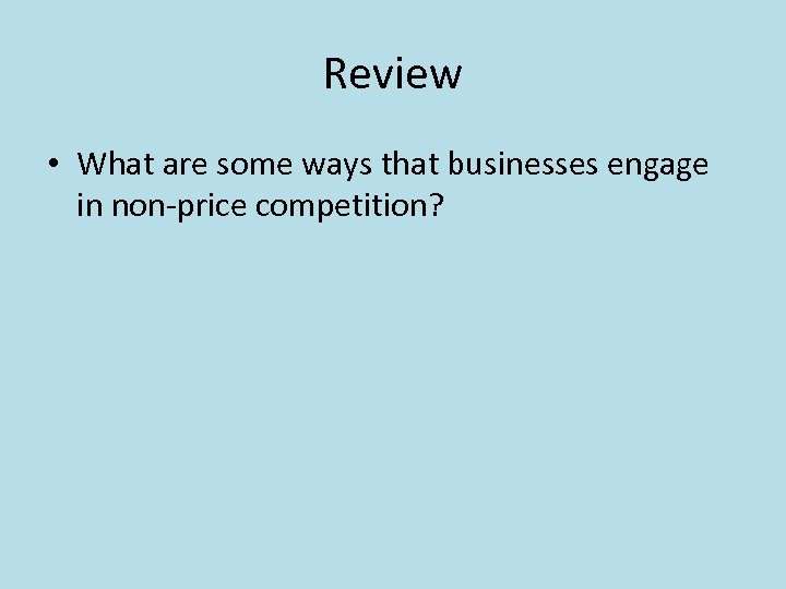 Review • What are some ways that businesses engage in non-price competition?