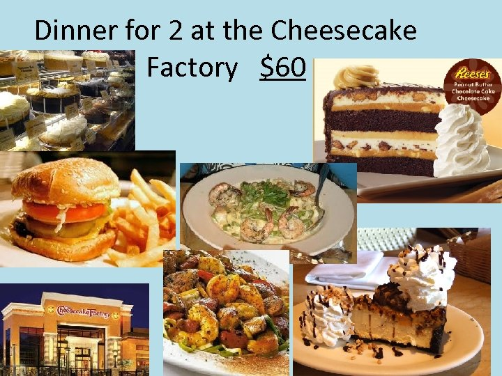 Dinner for 2 at the Cheesecake Factory $60