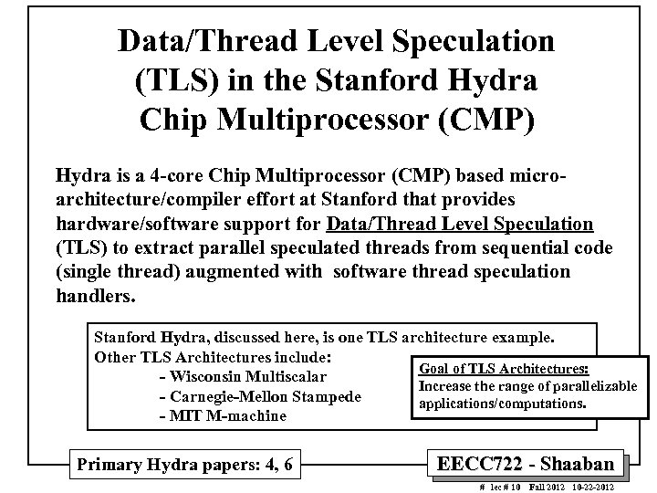 Data/Thread Level Speculation (TLS) in the Stanford Hydra Chip Multiprocessor (CMP) Hydra is a