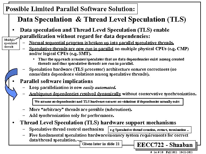 Possible Limited Parallel Software Solution: Data Speculation & Thread Level Speculation (TLS) • Data
