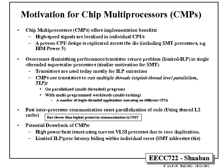 Motivation for Chip Multiprocessors (CMPs) • Chip Multiprocessors (CMPs) offers implementation benefits: – High-speed