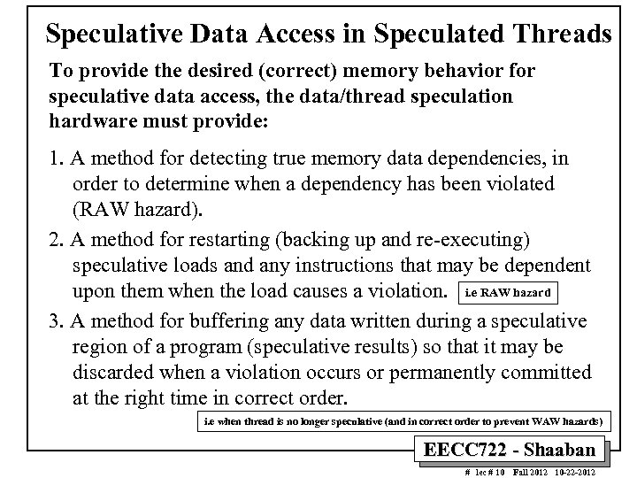 Speculative Data Access in Speculated Threads To provide the desired (correct) memory behavior for