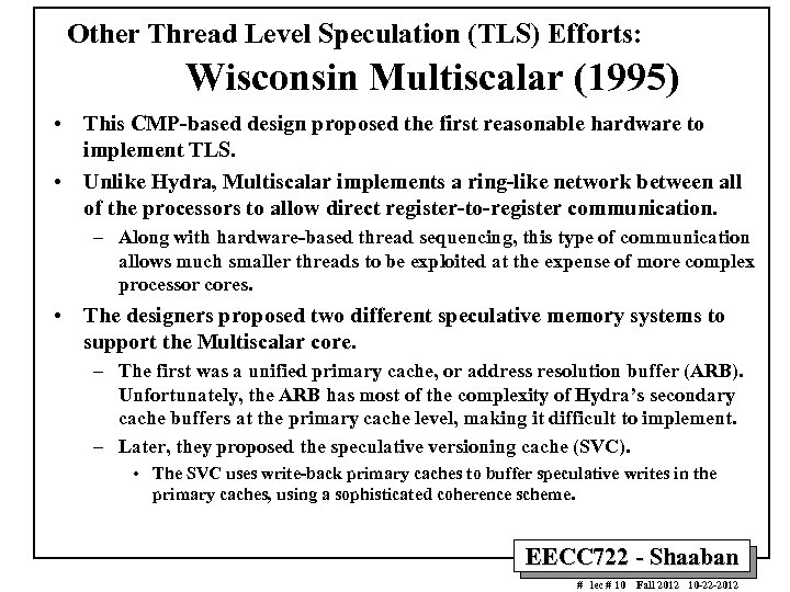Other Thread Level Speculation (TLS) Efforts: Wisconsin Multiscalar (1995) • This CMP-based design proposed