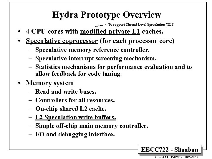 Hydra Prototype Overview To support Thread-Level Speculation (TLS) • 4 CPU cores with modified