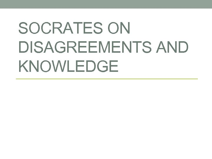 SOCRATES ON DISAGREEMENTS AND KNOWLEDGE