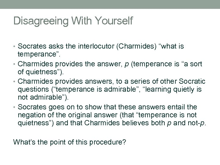 """Disagreeing With Yourself • Socrates asks the interlocutor (Charmides) """"what is temperance"""". • Charmides"""