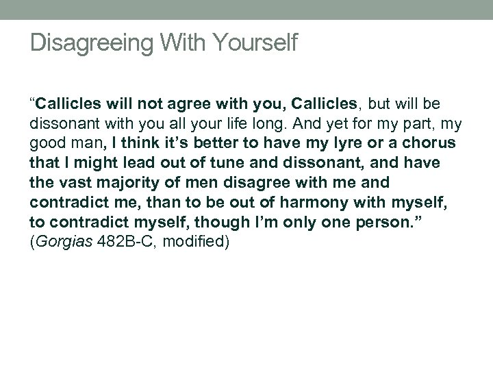 """Disagreeing With Yourself """"Callicles will not agree with you, Callicles, but will be dissonant"""