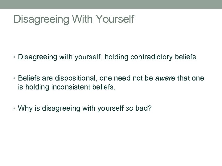Disagreeing With Yourself • Disagreeing with yourself: holding contradictory beliefs. • Beliefs are dispositional,