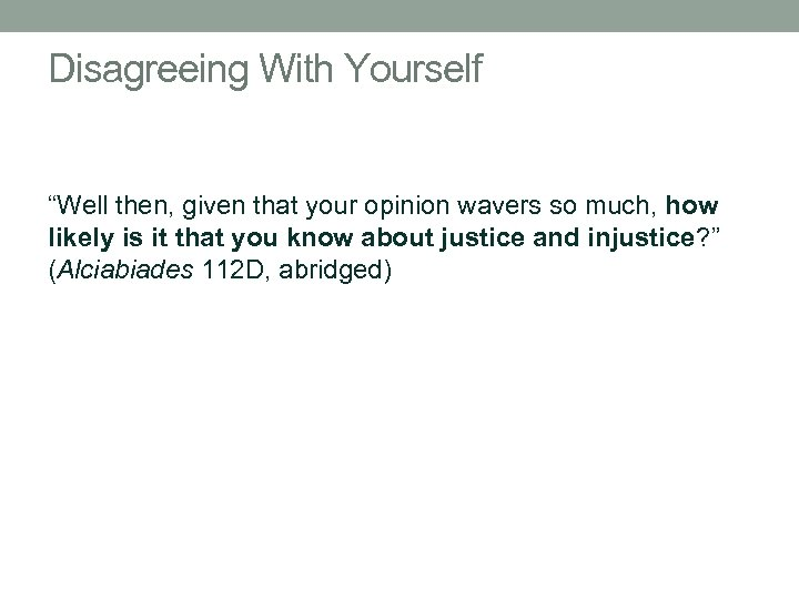 """Disagreeing With Yourself """"Well then, given that your opinion wavers so much, how likely"""