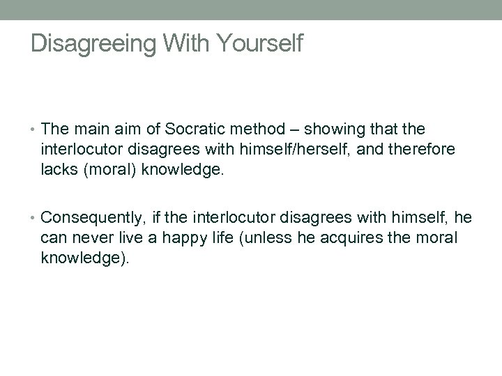 Disagreeing With Yourself • The main aim of Socratic method – showing that the