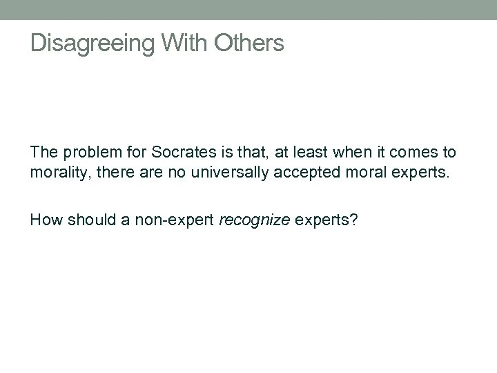 Disagreeing With Others The problem for Socrates is that, at least when it comes