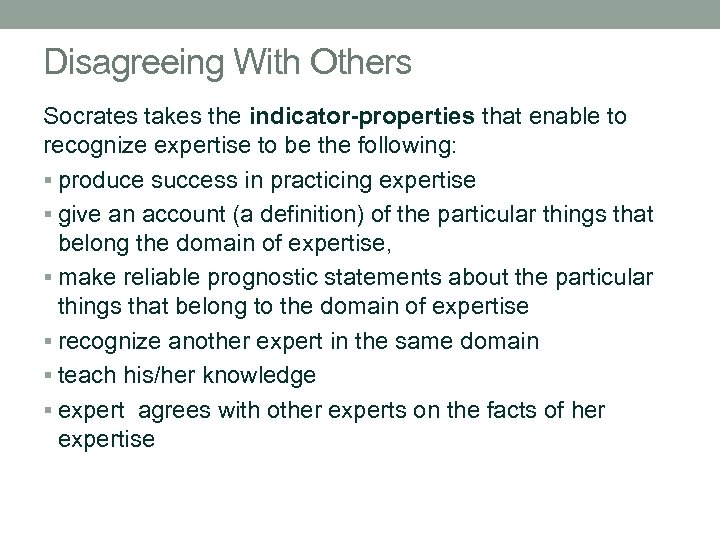 Disagreeing With Others Socrates takes the indicator-properties that enable to recognize expertise to be