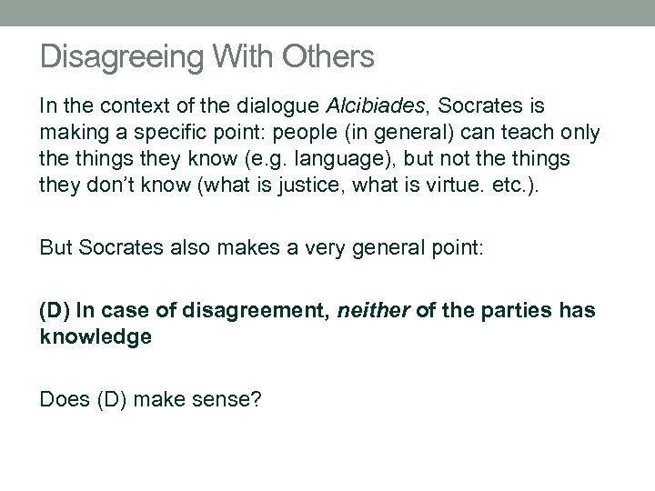 Disagreeing With Others In the context of the dialogue Alcibiades, Socrates is making a