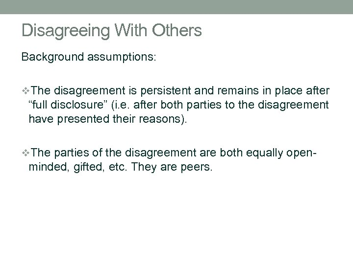 Disagreeing With Others Background assumptions: v. The disagreement is persistent and remains in place