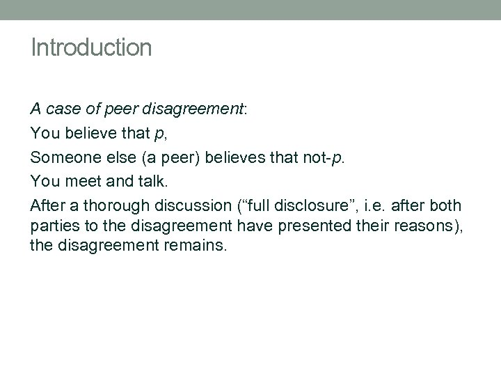 Introduction A case of peer disagreement: You believe that p, Someone else (a peer)
