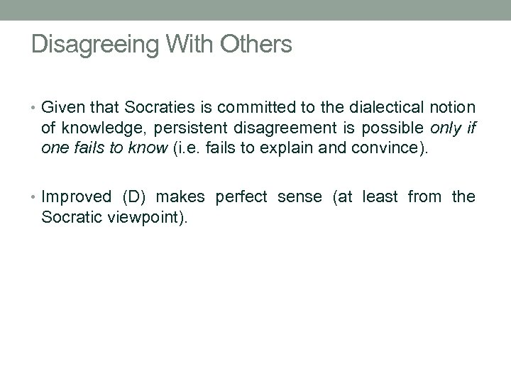 Disagreeing With Others • Given that Socraties is committed to the dialectical notion of