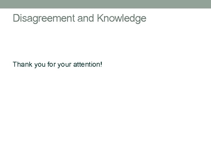 Disagreement and Knowledge Thank you for your attention!