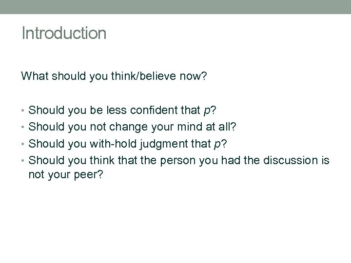 Introduction What should you think/believe now? • Should you be less confident that p?