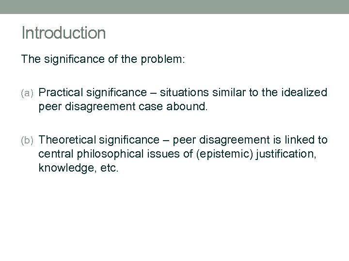Introduction The significance of the problem: (a) Practical significance – situations similar to the