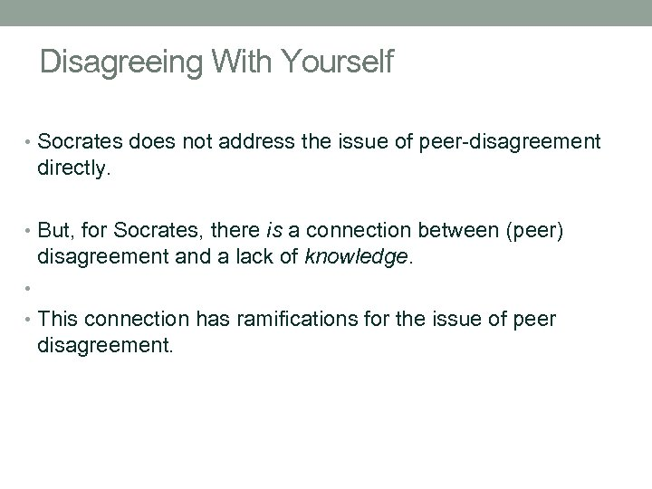 Disagreeing With Yourself • Socrates does not address the issue of peer-disagreement directly. •