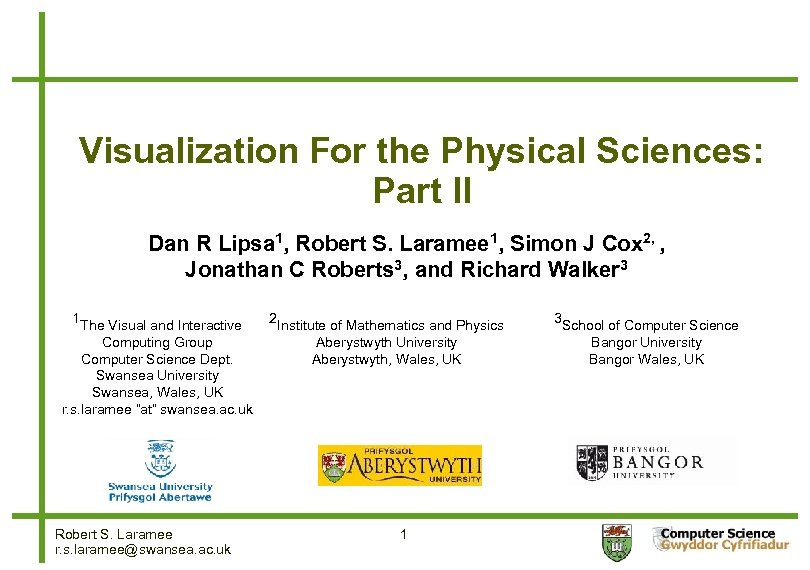 Visualization For the Physical Sciences: Part II Dan R Lipsa 1, Robert S. Laramee