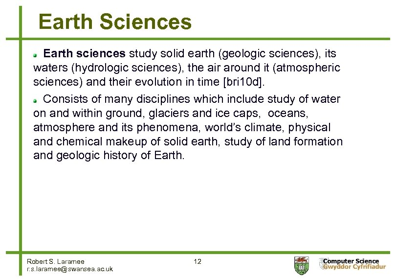 Earth Sciences Earth sciences study solid earth (geologic sciences), its waters (hydrologic sciences), the