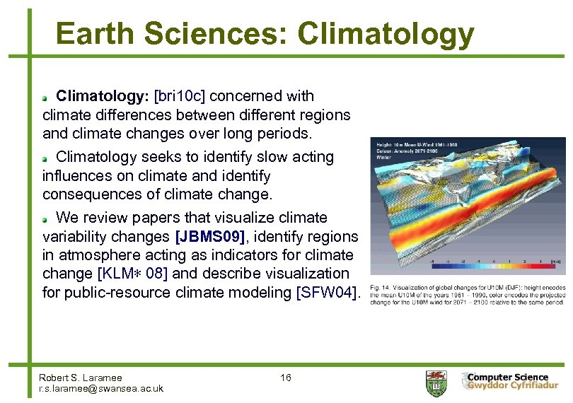Earth Sciences: Climatology: [bri 10 c] concerned with climate differences between different regions and