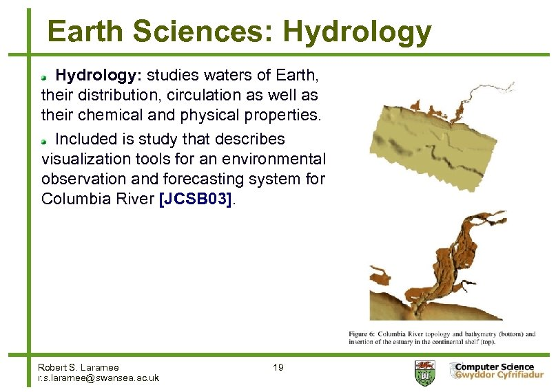 Earth Sciences: Hydrology: studies waters of Earth, their distribution, circulation as well as their