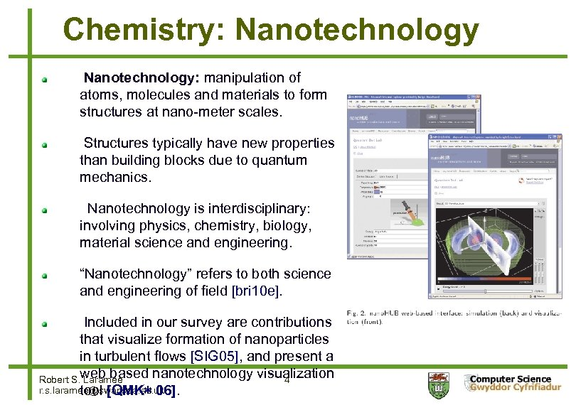 Chemistry: Nanotechnology: manipulation of atoms, molecules and materials to form structures at nano-meter scales.