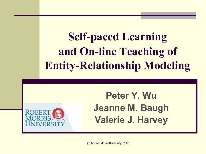 Self-paced Learning and On-line Teaching of Entity-Relationship Modeling Peter Y. Wu Jeanne M. Baugh