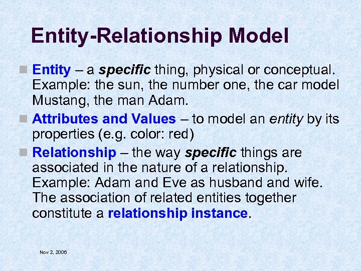 Entity-Relationship Model n Entity – a specific thing, physical or conceptual. Example: the sun,