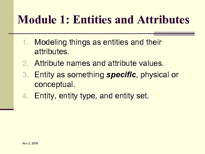 Module 1: Entities and Attributes 1. Modeling things as entities and their attributes. 2.