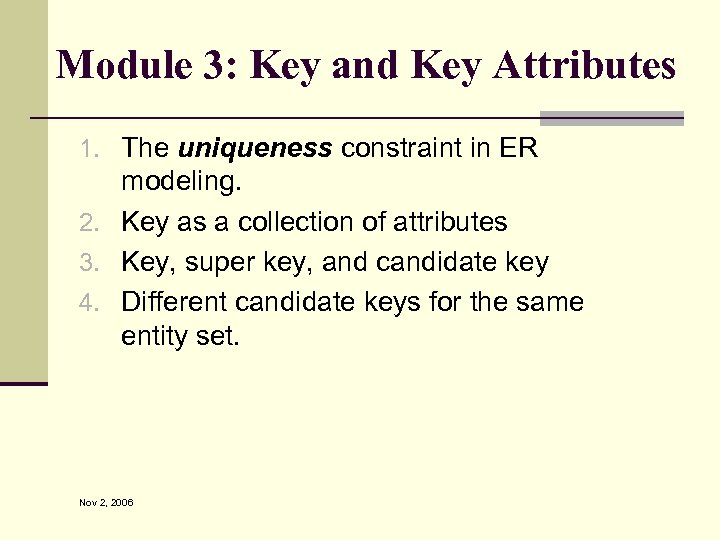 Module 3: Key and Key Attributes 1. The uniqueness constraint in ER modeling. 2.