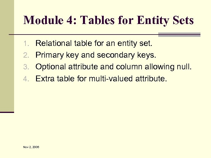 Module 4: Tables for Entity Sets 1. Relational table for an entity set. 2.