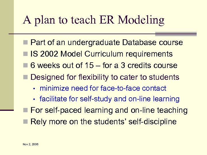 A plan to teach ER Modeling n Part of an undergraduate Database course n