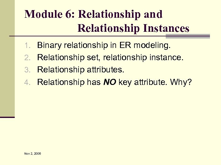 Module 6: Relationship and Relationship Instances 1. Binary relationship in ER modeling. 2. Relationship