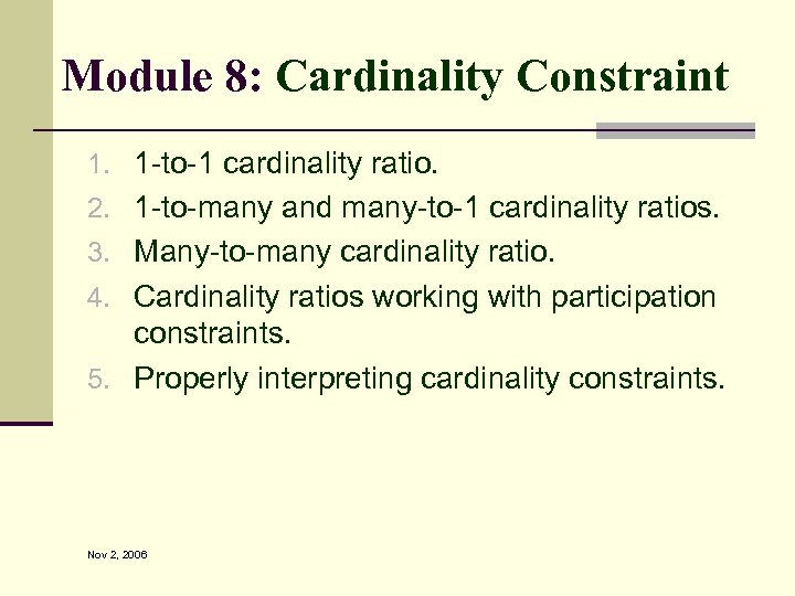 Module 8: Cardinality Constraint 1. 1 -to-1 cardinality ratio. 2. 1 -to-many and many-to-1