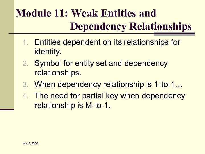 Module 11: Weak Entities and Dependency Relationships 1. Entities dependent on its relationships for