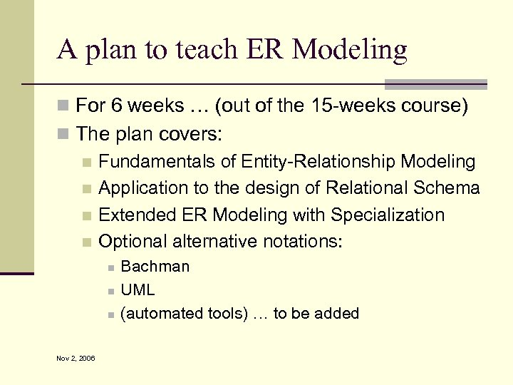 A plan to teach ER Modeling n For 6 weeks … (out of the