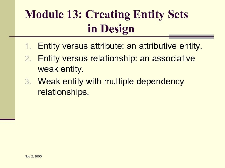 Module 13: Creating Entity Sets in Design 1. Entity versus attribute: an attributive entity.