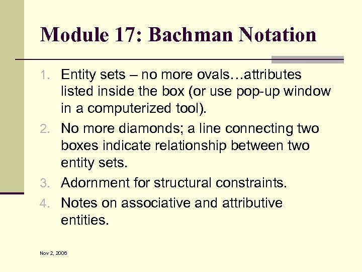 Module 17: Bachman Notation 1. Entity sets – no more ovals…attributes listed inside the