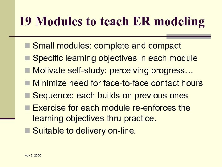 19 Modules to teach ER modeling n Small modules: complete and compact n Specific