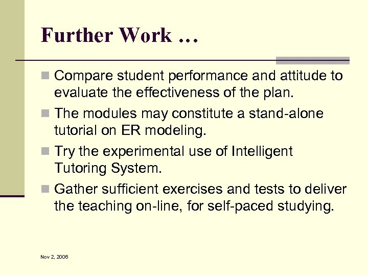 Further Work … n Compare student performance and attitude to evaluate the effectiveness of
