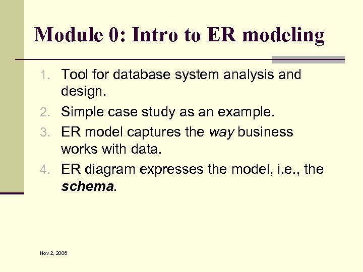 Module 0: Intro to ER modeling 1. Tool for database system analysis and design.