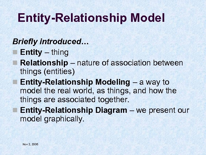 Entity-Relationship Model Briefly introduced… n Entity – thing n Relationship – nature of association