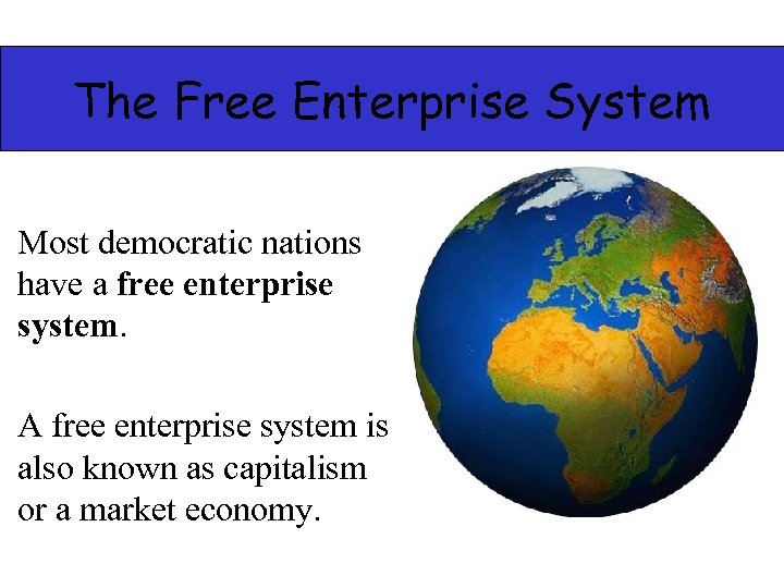 The Free Enterprise System Most democratic nations have a free enterprise system. A free