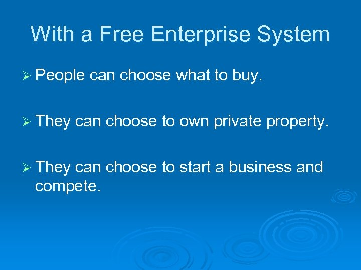 With a Free Enterprise System Ø People can choose what to buy. Ø They